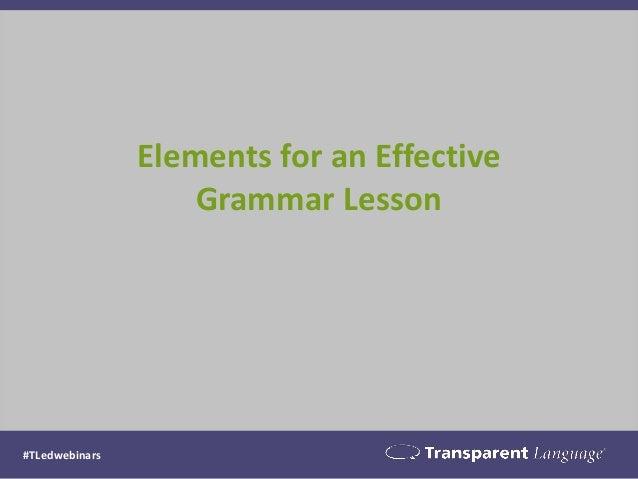 Elements for an Effective Grammar Lesson #TLedwebinars