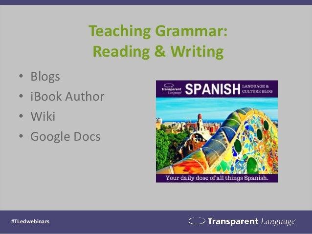 Teaching Grammar: Reading & Writing • Blogs • iBook Author • Wiki • Google Docs #TLedwebinars