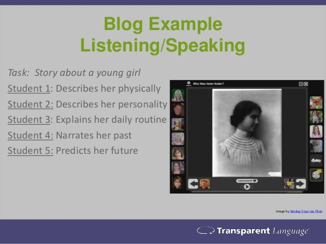 Blog Example Listening/Speaking Image by Wesley Fryer via Flickr Task: Story about a young girl Student 1: Describes her p...