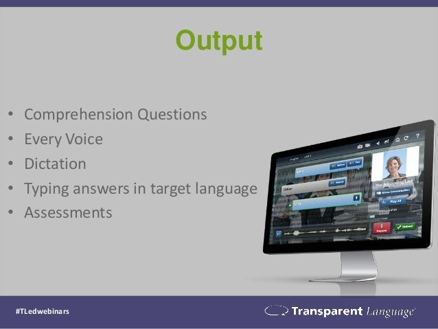 #TLedwebinars Output • Comprehension Questions • Every Voice • Dictation • Typing answers in target language • Assessments