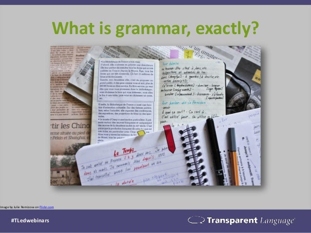 Image by Julie Remizova on Flickr.com What is grammar, exactly? #TLedwebinars
