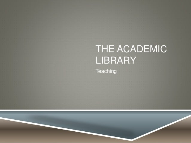THE ACADEMIC LIBRARY Teaching