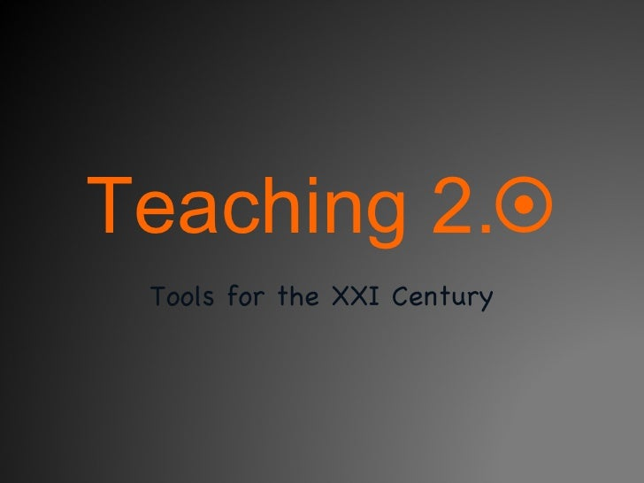 Teaching 2.  Tools for the XXI Century