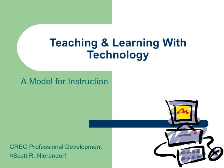 Teaching & Learning With Technology <ul><li>CREC Professional Development </li></ul><ul><li>Scott R. Nierendorf </li></ul>...