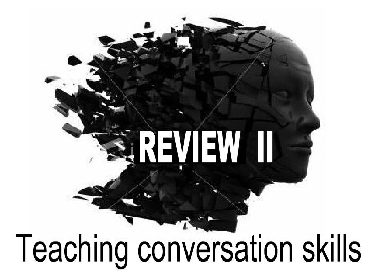 REVIEW  II Teaching conversation skills