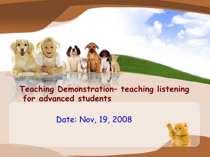 Teaching Demonstration– teaching listening   for advanced students   Date: Nov, 19, 2008