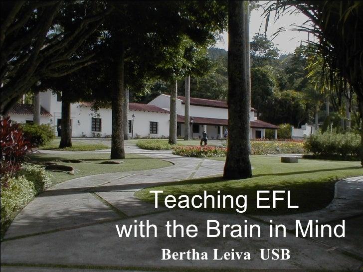 Teaching EFL  with the Brain in Mind Bertha Leiva  USB