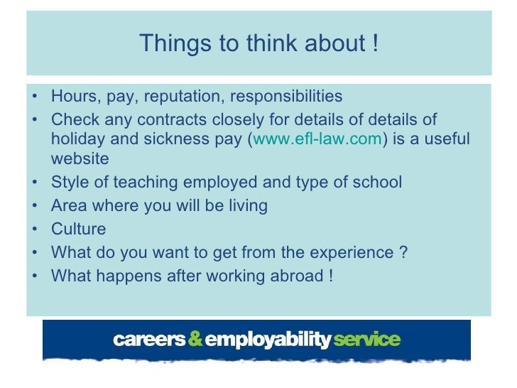 Things to think about ! <ul><li>Hours, pay, reputation, responsibilities </li></ul><ul><li>Check any contracts closely for...