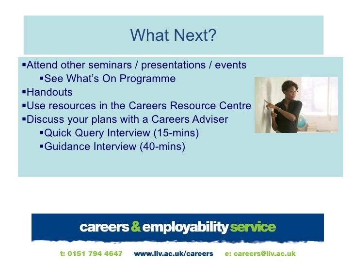 What Next? <ul><li>Attend other seminars / presentations / events </li></ul><ul><ul><li>See What's On Programme </li></ul>...