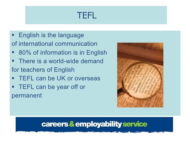 TEFL <ul><li>English is the language  </li></ul><ul><li>of international communication </li></ul><ul><li>80% of informatio...