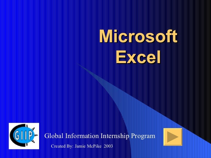 Microsoft Excel Global Information Internship Program Created By: Jamie McPike  2003