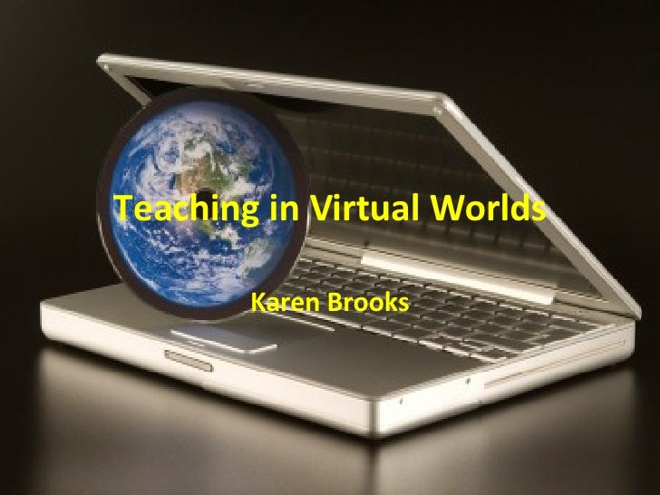 Teaching in Virtual Worlds Karen Brooks