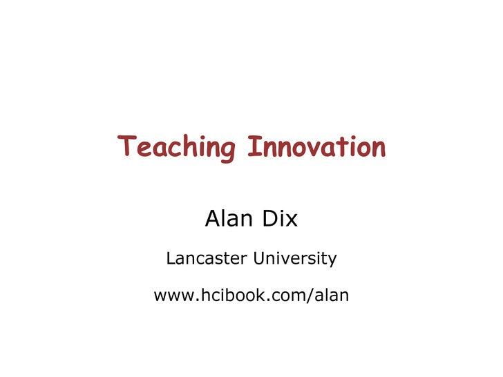 Teaching Innovation Alan Dix Lancaster University www.hcibook.com/alan