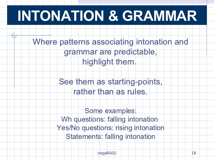 Where patterns associating intonation and grammar are predictable, highlight them.  See them as starting-points, rather th...