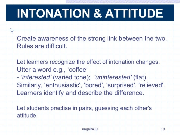 Create awareness of the strong link between the two. Rules are difficult. Let learners recognize the effect of intonation ...