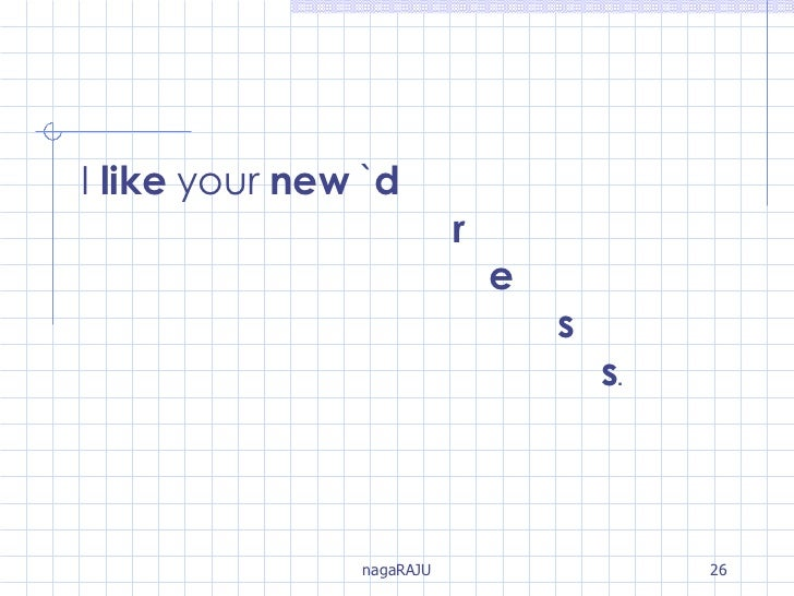 I  like  your  new  ` d   r   e s   s .