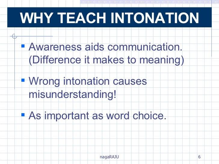<ul><li>Awareness aids communication.  </li></ul><ul><li>(Difference it makes to meaning)  </li></ul><ul><li>Wrong intonat...