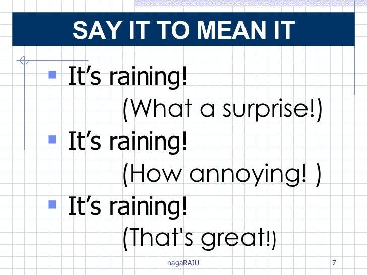<ul><li>It's raining! </li></ul><ul><li>(What a surprise!) </li></ul><ul><li>It's raining! </li></ul><ul><li>(How annoying...
