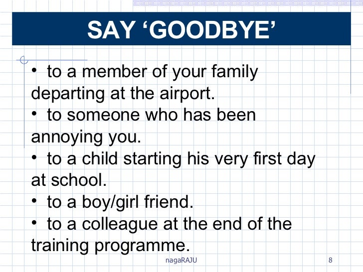 Say 'Goodbye' <ul><li>to a member of your family  departing at the airport. </li></ul><ul><li>to someone who has been  ann...