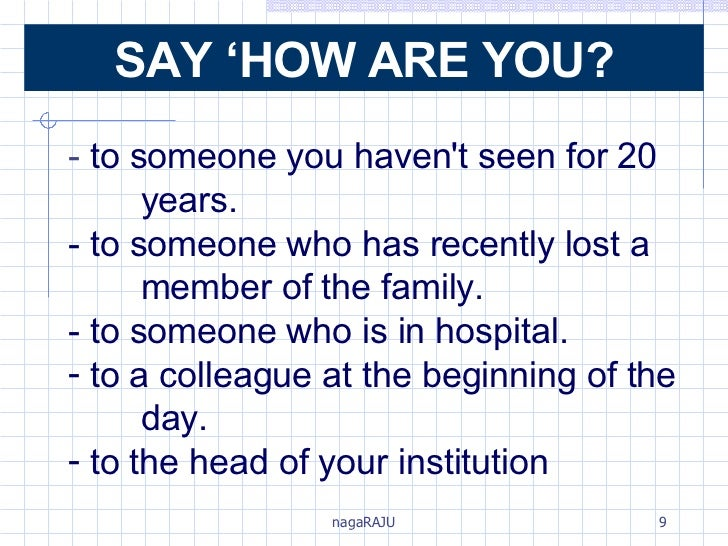 <ul><li>-  to someone you haven't seen for 20  years. </li></ul><ul><li>- to someone who has recently lost a  member of th...