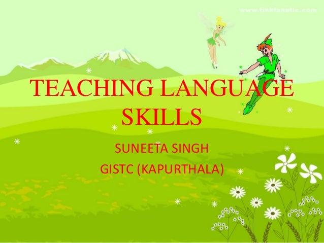 TEACHING LANGUAGE SKILLS SUNEETA SINGH GISTC (KAPURTHALA)
