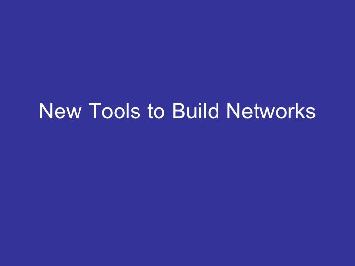 New Tools to Build Networks