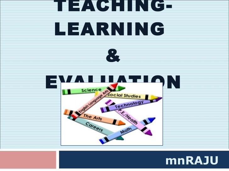 TEACHING-LEARNING  & EVALUATION mnRAJU
