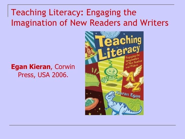 Teaching Literacy :  Engaging the Imagination of New Readers and Writers <ul><li>Egan Kieran , Corwin Press, USA 2006.   <...