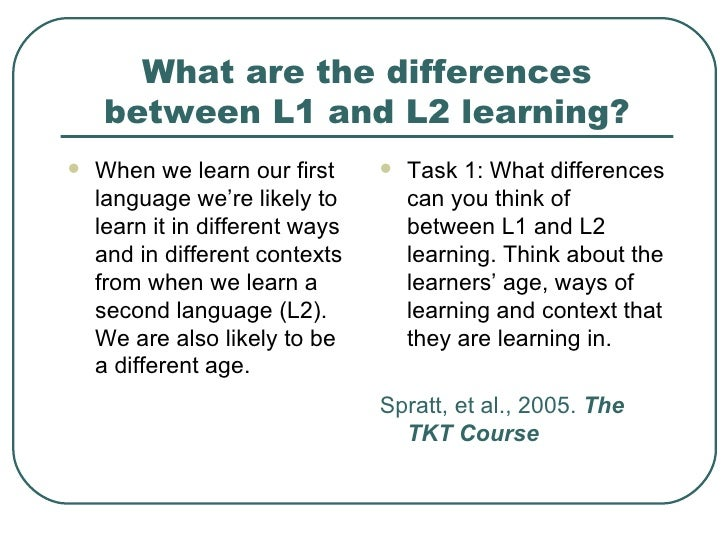 comparing contrasting l1 and l2 acquisition Comparing and contrasting first and second language acquisition: implications for language teachers  the current paper will first look at the similarities between the l1 and l2 acquisition.