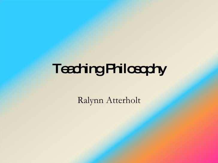 Teaching Philosophy Ralynn Atterholt