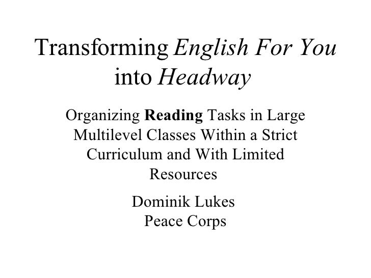 Transforming  English For You  into  Headway   Organizing  Reading  Tasks in Large Multilevel Classes Within a Strict Curr...
