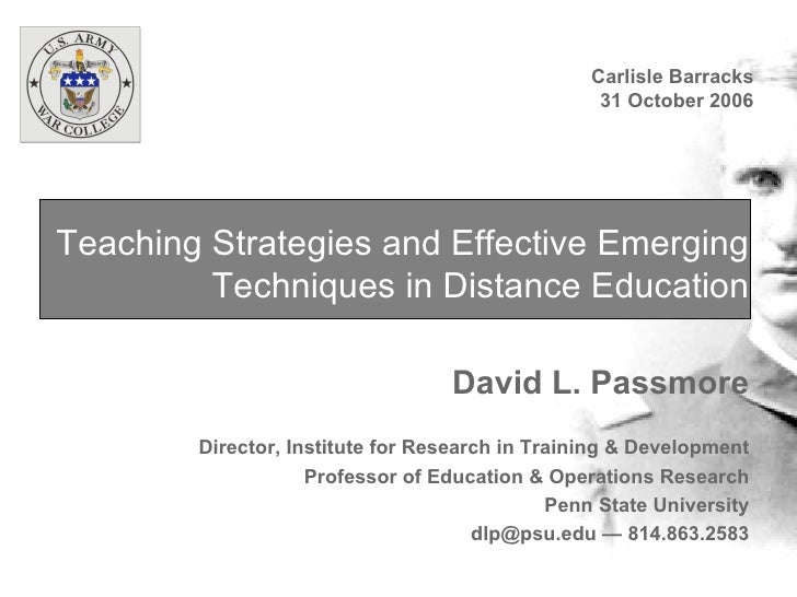 Teaching Strategies and Effective Emerging Techniques in Distance Education David L. Passmore Director, Institute for Rese...
