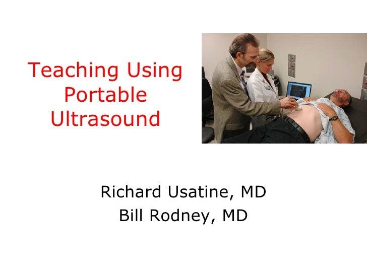 Teaching Using Portable Ultrasound Richard Usatine, MD Bill Rodney, MD