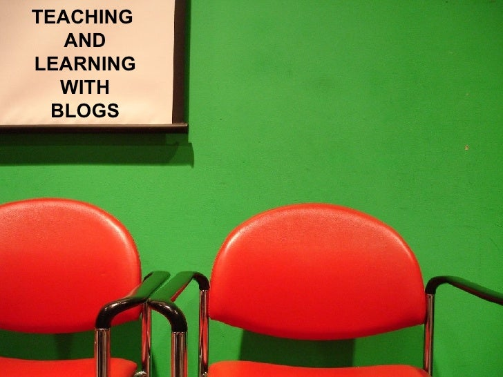 TEACHING  AND LEARNING WITH BLOGS