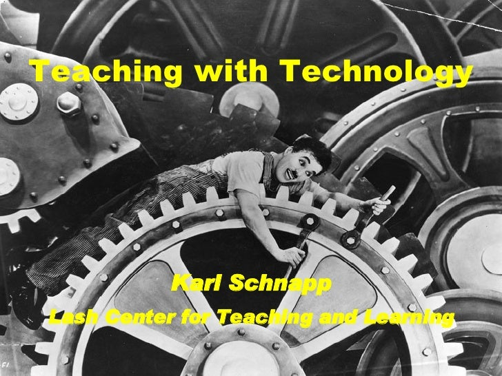 Teaching  with  Technology Karl Schnapp Lash Center for Teaching and Learning