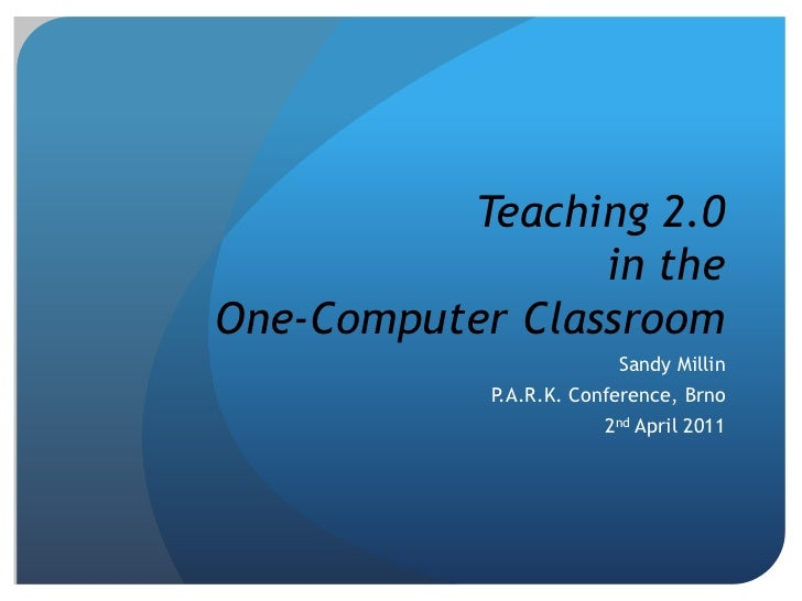 Teaching 2.0in theOne-Computer Classroom<br />Sandy Millin<br />P.A.R.K. Conference, Brno<br />2nd April 2011<br />