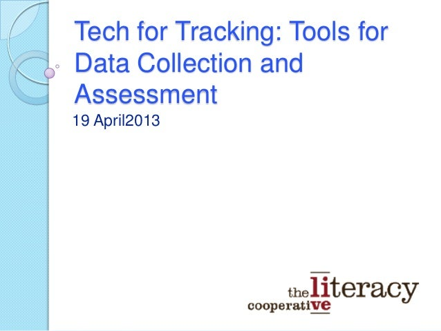Tech for Tracking: Tools forData Collection andAssessment19 April2013