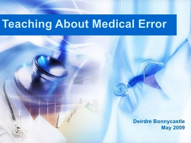 Teaching About Medical Error Deirdre Bonnycastle May 2009