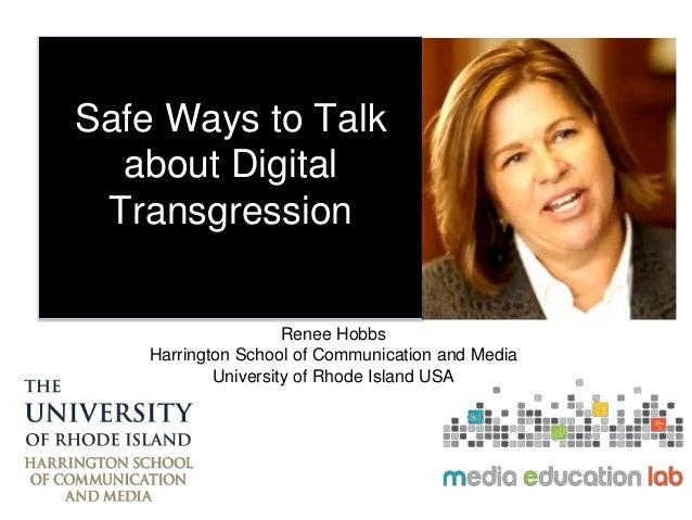 Safe Ways to Talk about Digital Transgression Renee Hobbs Harrington School of Communication and Media University of Rhode...