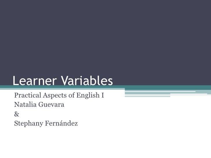 Learner VariablesPractical Aspects of English INatalia Guevara&Stephany Fernández