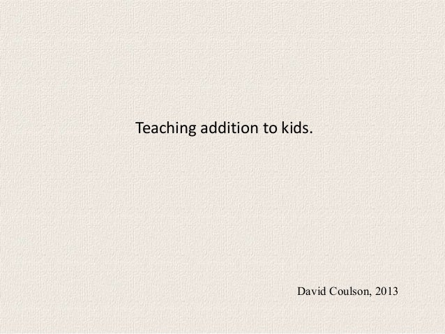 Teaching addition to kids.                       David Coulson, 2013