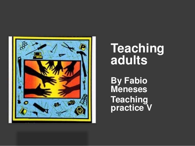 TeachingadultsBy FabioMenesesTeachingpractice V