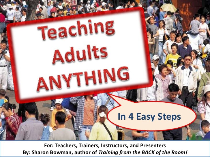 In 4 Easy Steps         For: Teachers, Trainers, Instructors, and PresentersBy: Sharon Bowman, author of Training from the...