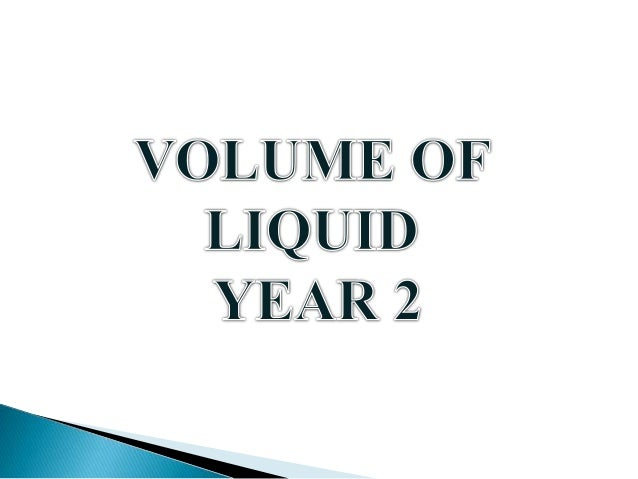 Volume of liquid refers to the capacity of liquids in the containers. Capacity can be measured by using non standard units...