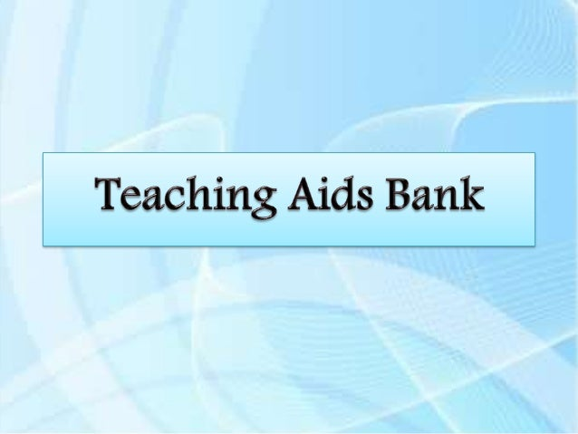 What is teaching aids bank? A compilation of teaching resources. It is a box or a 'bank' of supplies used to teach a speci...