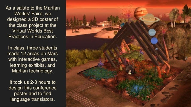 As a salute to the Martian Worlds' Faire, we designed a 3D poster of the class project at the Virtual Worlds Best Practice...
