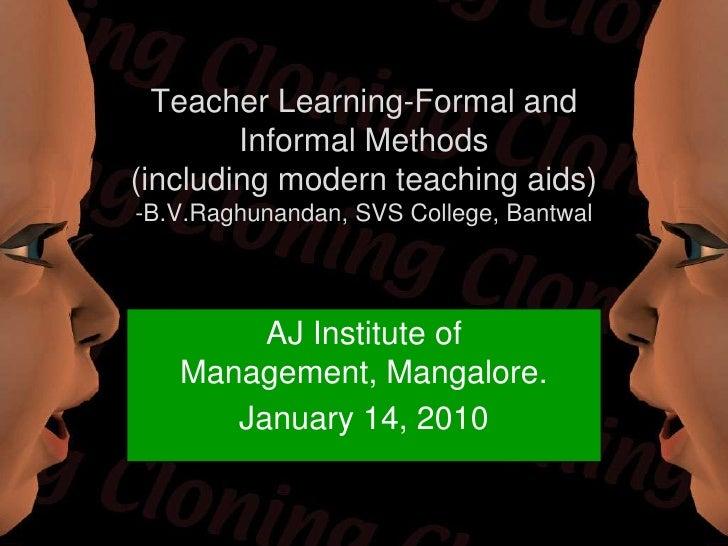 Teacher Learning-Formal and Informal Methods (including modern teaching aids)-B.V.Raghunandan, SVS College, Bantwal<br />A...