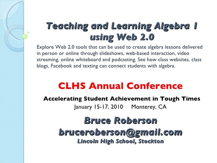 Teaching and Learning Algebra 1 using Web 2.0 Explore Web 2.0 tools that can be used to create algebra lessons delivered i...
