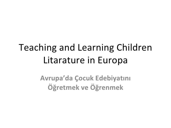 Teaching and Learning Children Litarature in Europa Avrupa'da Çocuk Edebiyatını Öğretmek ve Öğrenmek