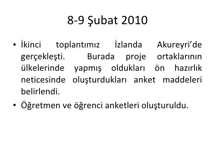 8-9 Şubat 2010 <ul><li>İkinci toplantımız İzlanda Akureyri'de gerçekleşti.  Burada proje ortaklarının ülkelerinde yapmış o...